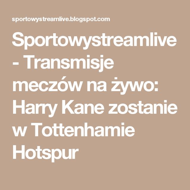 Sportowystreamlive - Transmisje meczów na żywo: Harry Kane zostanie w Tottenhamie Hotspur