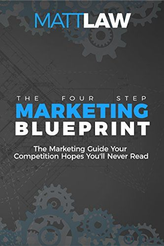 The four step marketing blueprint the marketing guide your the four step marketing blueprint the marketing guide your competition hopes youll never malvernweather Images