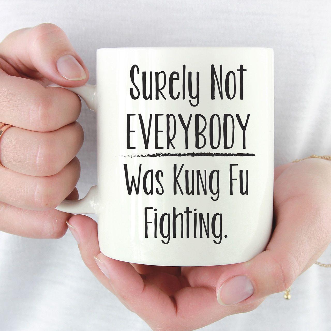 Surely Not Everybody Was Kung Fu Fighting | Funny Coffee Mug