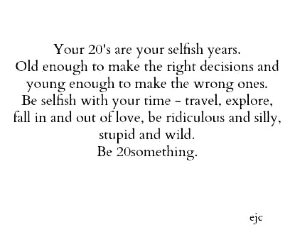 Your 20s Are Your Selfish Years Google Search Life Quotes
