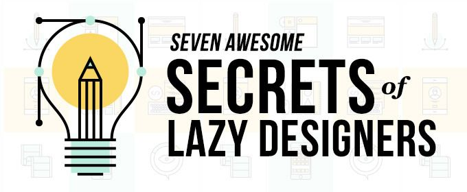 The 7 Awesome Secrets of Lazy Designers | Creative Market