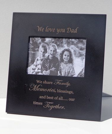 Another great find on #zulily! Black 'We Love You Dad' Verse Frame #zulilyfinds