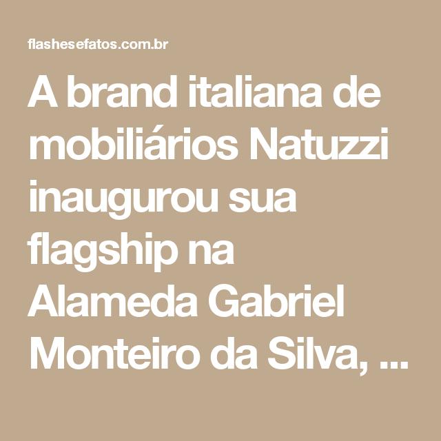 A brand italiana de mobiliários Natuzzi inaugurou sua flagship na Alameda Gabriel Monteiro da Silva, em São Paulo, com a presença da atriz global Giovanna Antonelli. Confira galeria de foto na www.flashesefatos.com.br