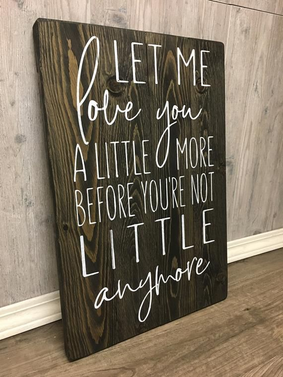 Let me love you a little more before you're not little ...