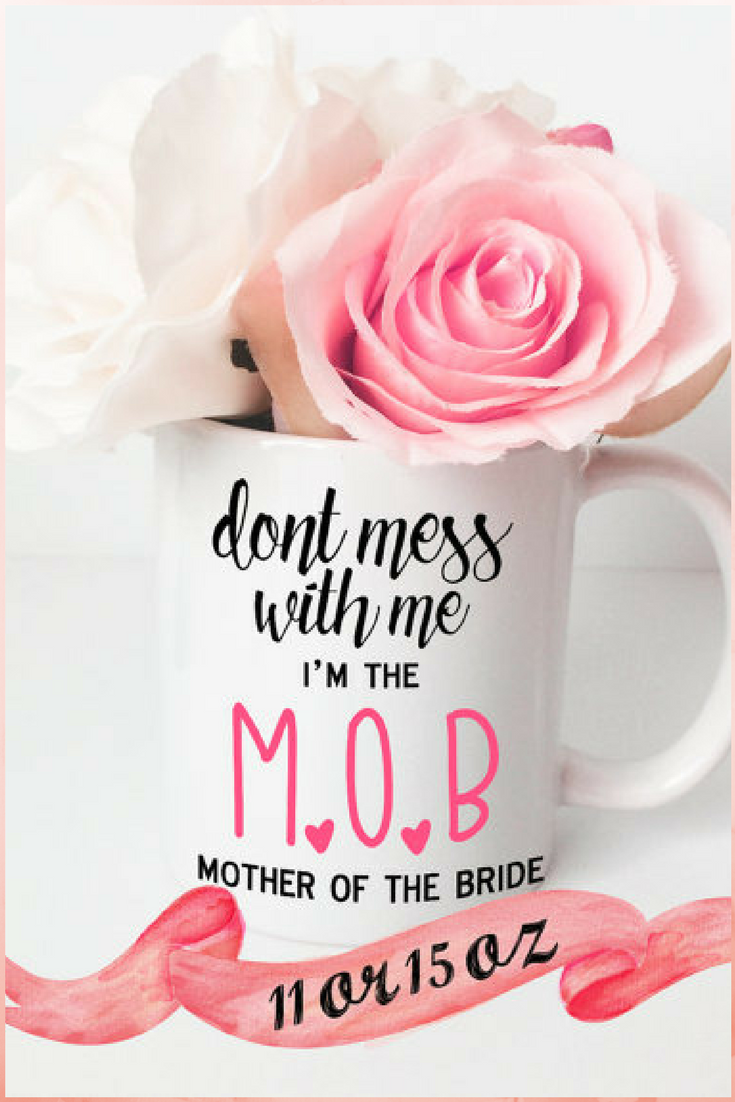 Mother of the BRIDE Funny Coffee Mug / M.O.B. Cute Gift For Mom ...