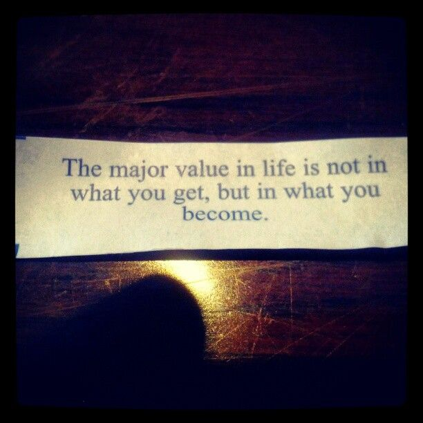 """The major value in life is not in what you get, but in what you become."""