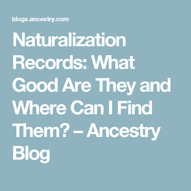 Naturalization Records What Good Are They And Where Can I Find Them Ancestry Ancestry Records
