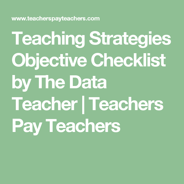 Teaching Strategies Objective Checklist By The Data Teacher Teachers Pay Teachers Teaching Strategies Teaching Strategies Gold Teaching
