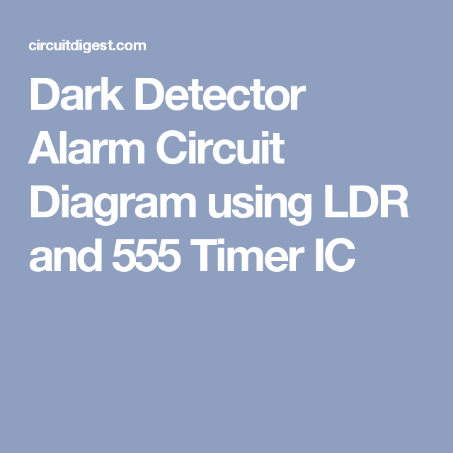 Dark Detector Alarm Circuit Diagram using LDR and 555 Timer IC ...