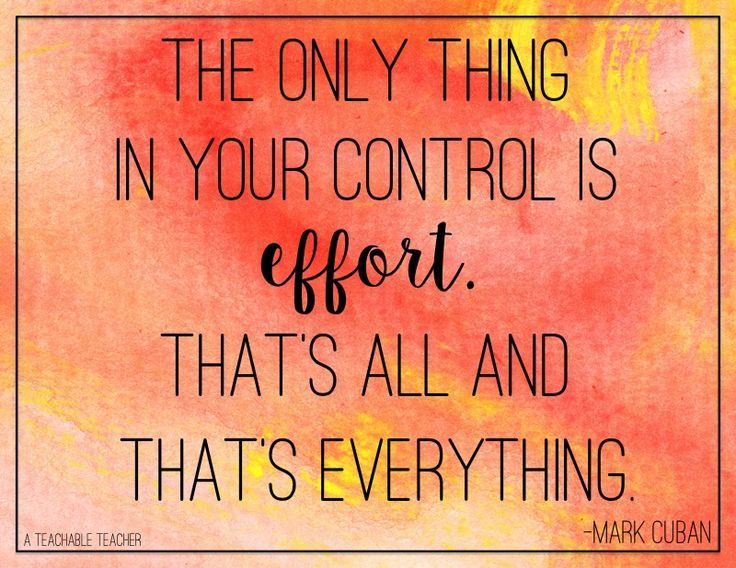 Sometimes the work will not be obvious, but the effort is the most important part. It's everything.