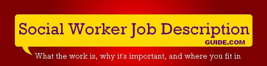 Here YouLl Find Info About Social Worker Job Descriptions The