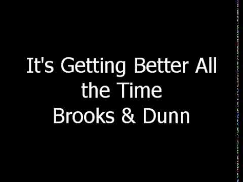 It S Getting Better All The Time Brooks And Dunn It Gets