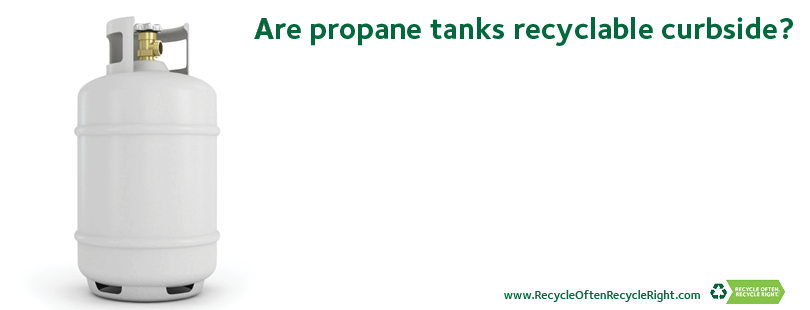 Thanks For Taking Our Recycling Challenge The Correct Answer Is No Propane Tanks Are Not Recyclable In Curbside Recyc Propane Tank Propane Recycling Programs