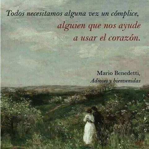 Alguien que nos ayude a usar el corazón.. Mario Benedetti.