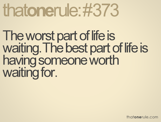 You Are Worth Waiting For Even If Its A Lifetime No One Will Make