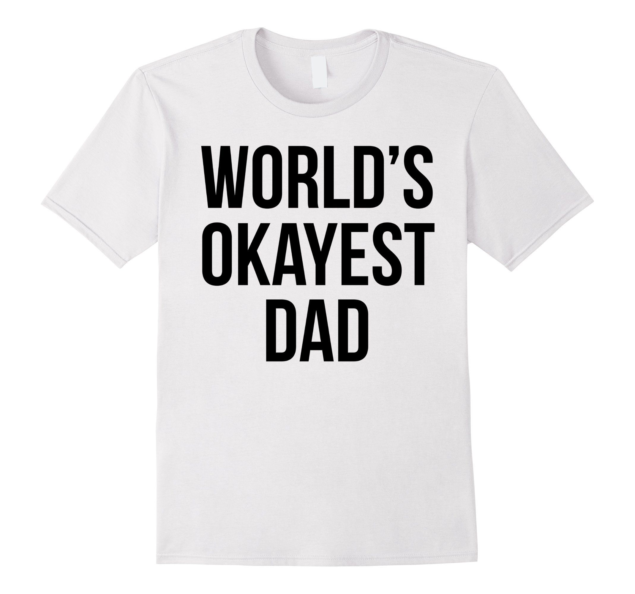 Funny T-shirt - World's Okayest Dad - Male Small - White
