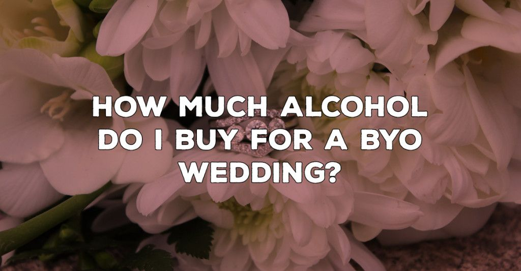 Alcohol at Weddings Buying for BYO (With images