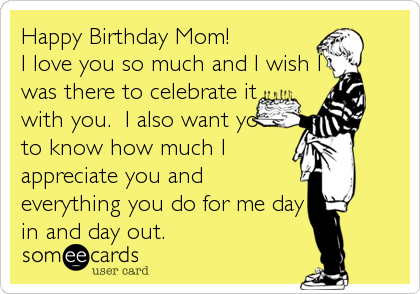 Funny Birthday Ecard Happy Mom I Love You So Much And Wish Was There To Celebrate It With Also Want Know How Appreciate
