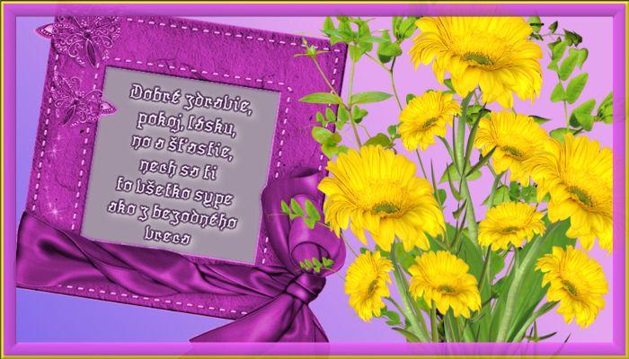 Dobré zdravie, pokoj, lásku, no a šťastie, nech sa ti to všetko sype ako z bezodného vreca