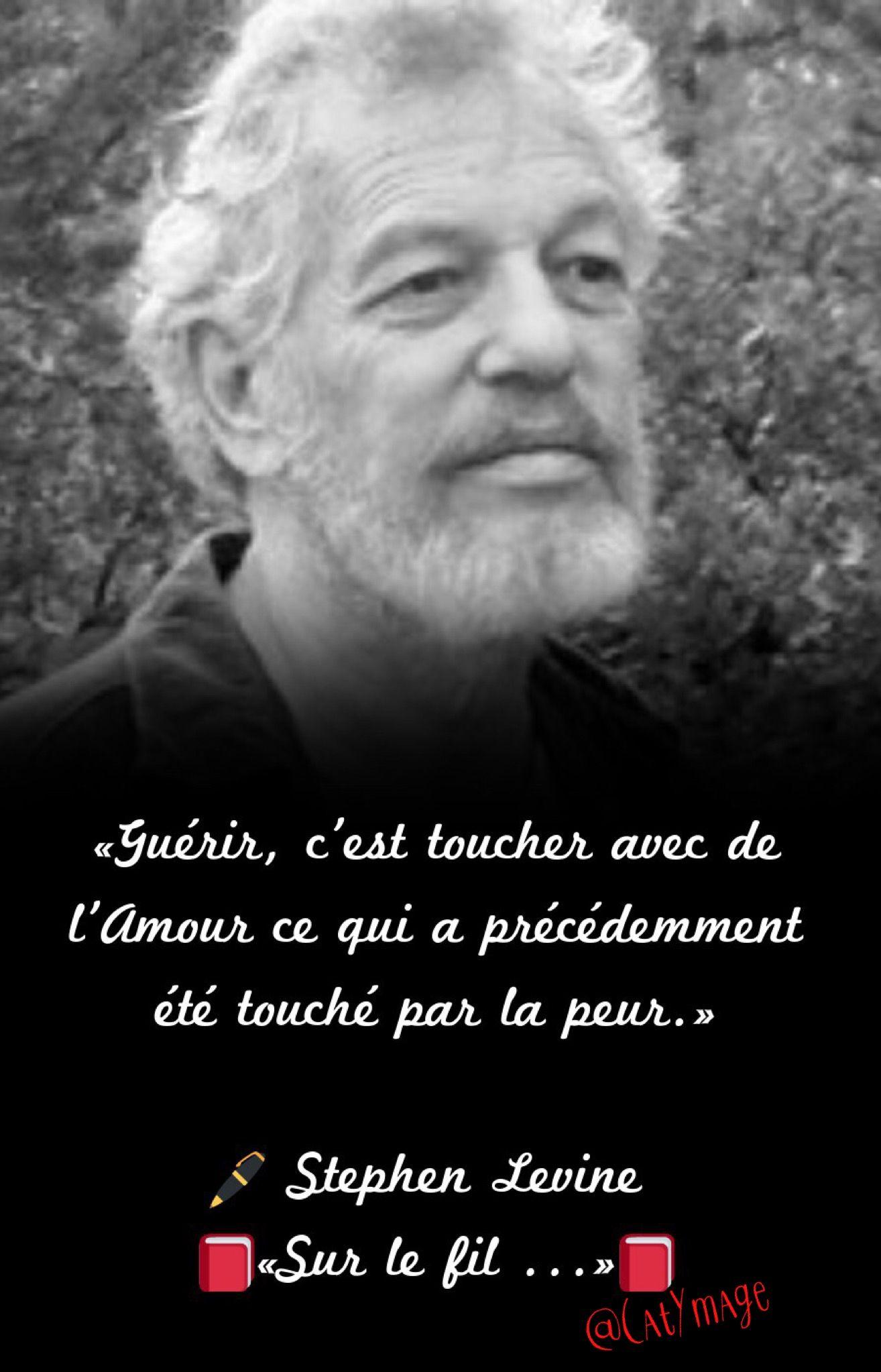 Guerir C Est Toucher Avec De L Amour Ce Qui A Precedemment Ete Touche Par La Peur Stephen Levine Sur Le Fil Citation Changement Guerir Citation