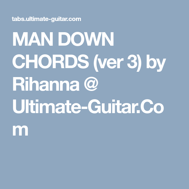 MAN DOWN CHORDS (ver 3) by Rihanna @ Ultimate-Guitar.Com | Mes ...