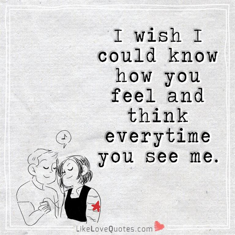 I Could Love You Quotes: I Wish I Could Know How You Feel And Think Everytime You