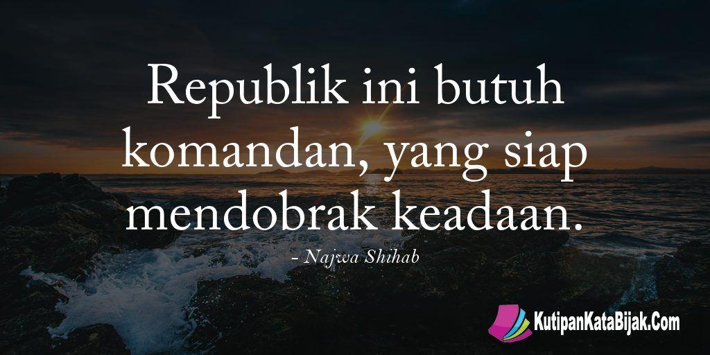 Kutipan Najwa Shihab Republik Ini Butuh Komandan Yang Siap