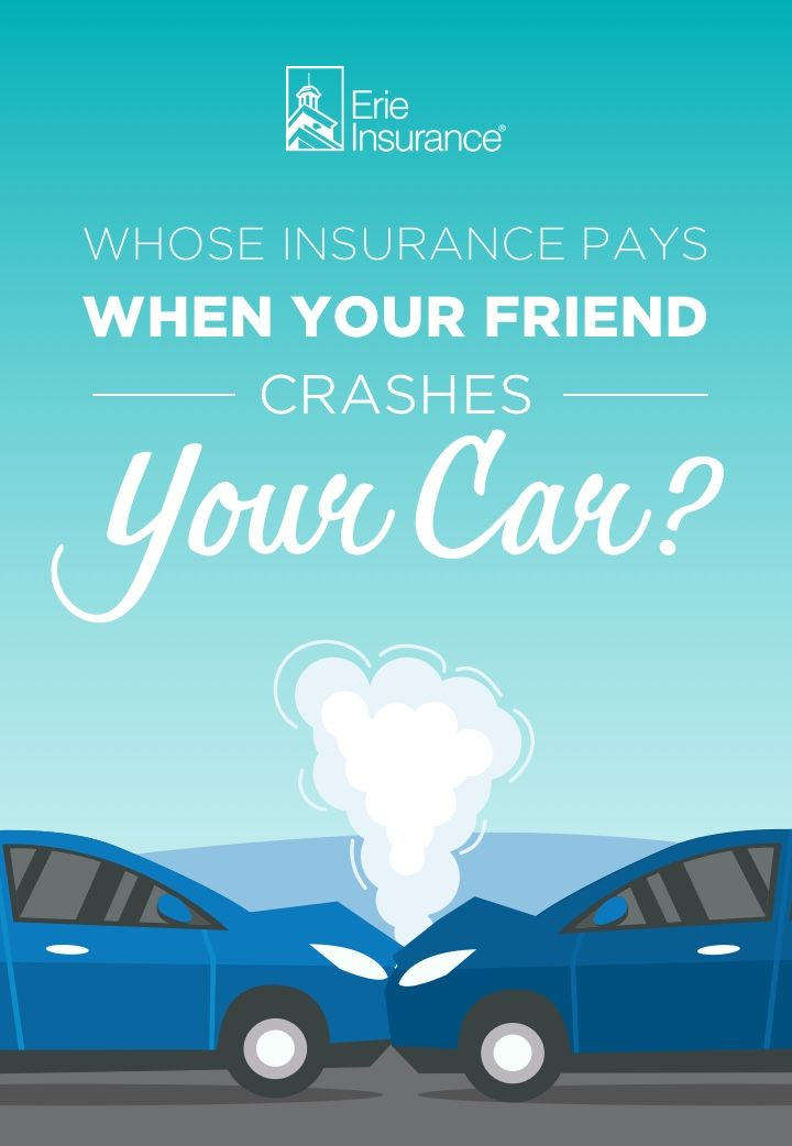 Ask Erie Whose Insurance Pays When Your Friend Crashes Your Car