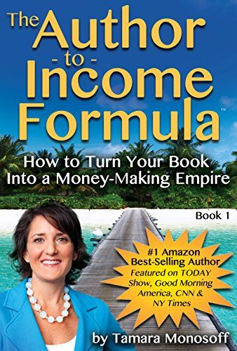 The Author to Income Formula: How to Turn Your Book into a Money-Making Empire (The Author-to-Income Formula 1) by [Monosoff, Tamara]