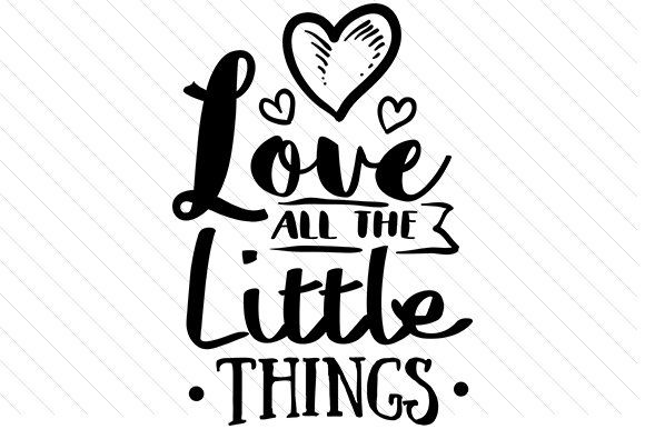Download Love all the Little Things | Free SVG Designs | Mockup ...