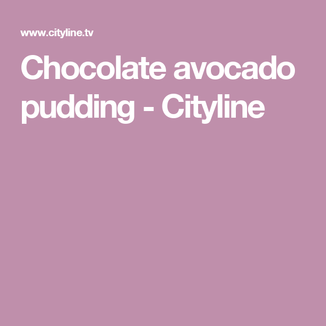 Chocolate avocado pudding - Cityline