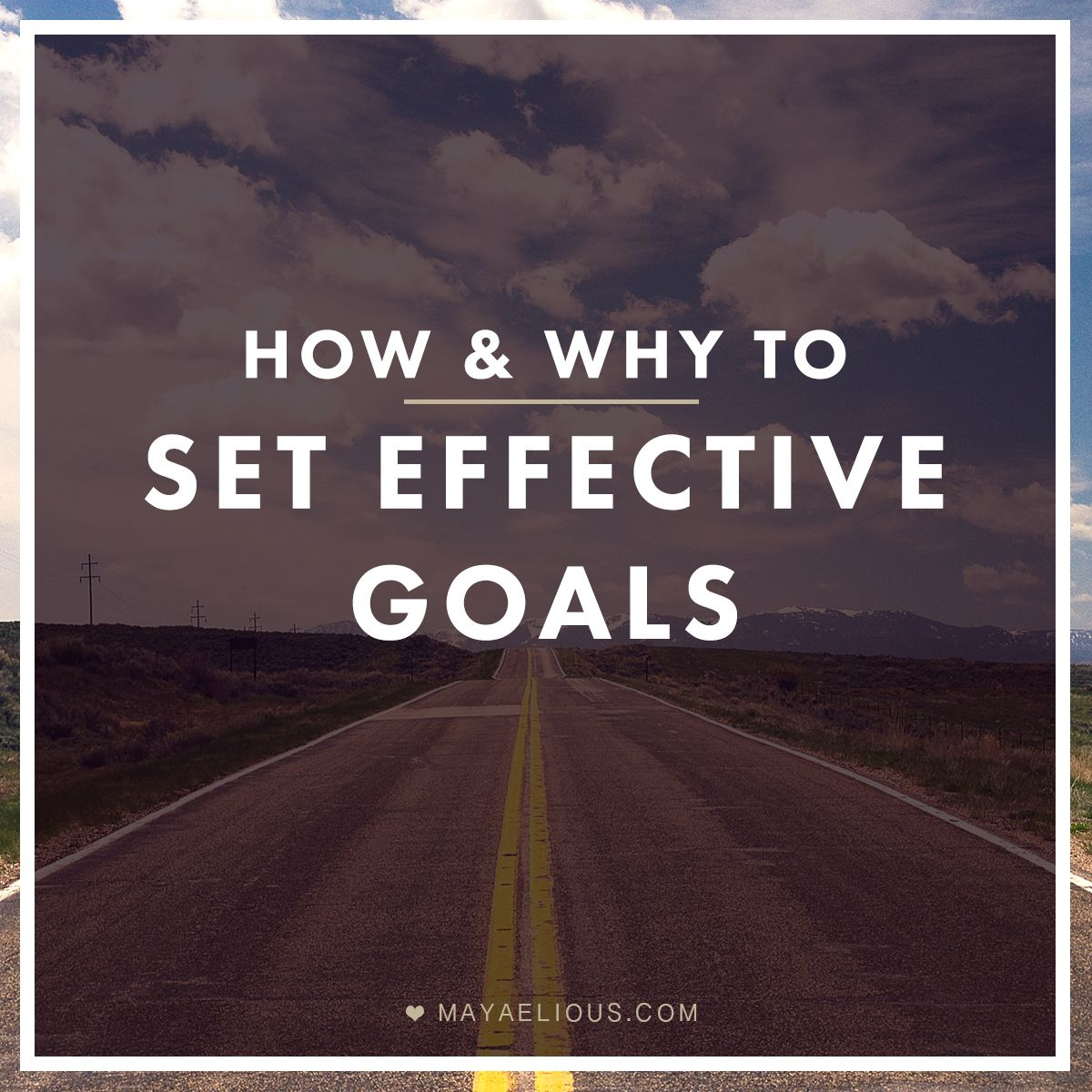 How & Why To Set Effective Goals