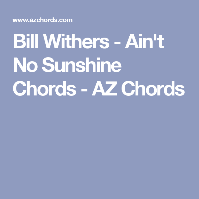 Bill Withers Aint No Sunshine Chords Az Chords Music Pinterest