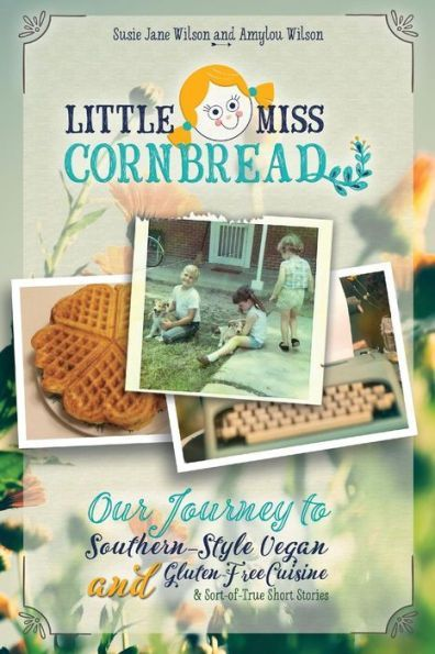 Little Miss Cornbread: Our Journey to Southern-Style Vegan and Gluten-Free Cuisine & Sort-of-True Sh