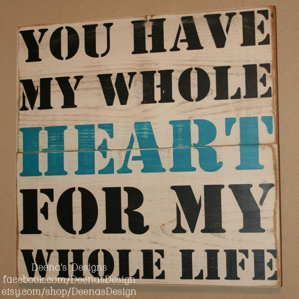 Whole Life Quote You Have My Whole Heart For My Whole Life Quotedeenasdesign