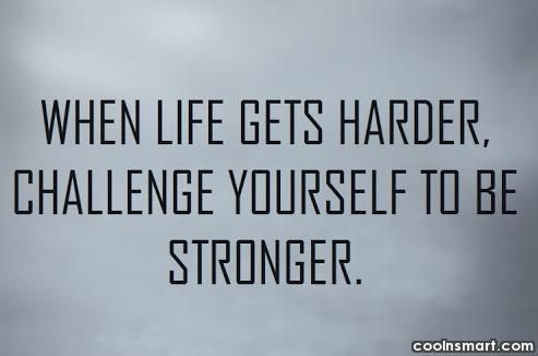 Challenge Quotes Enchanting Challenge Quote When Life Gets Harder Challenge Yourself To