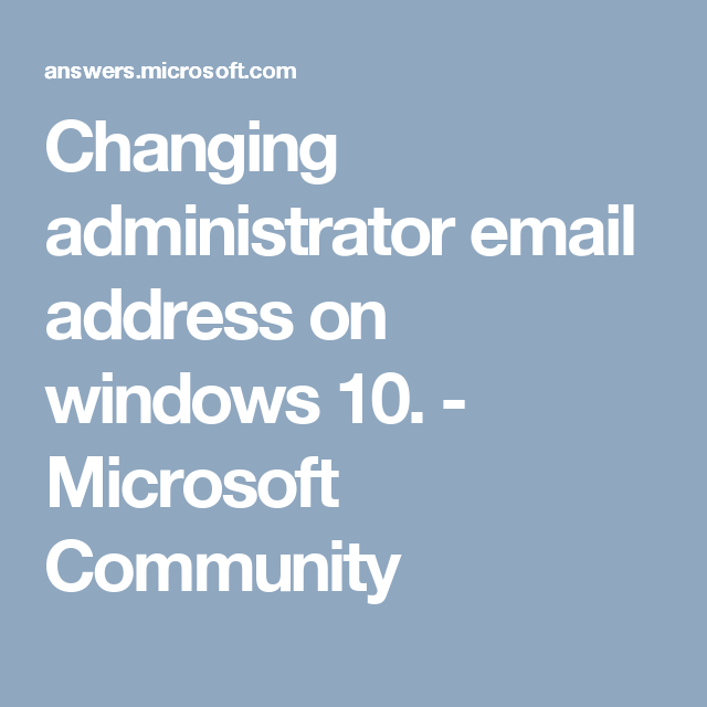 Changing Administrator Email Address On Windows 10 Microsoft Community Microsoft Education Blog Microsoft Update