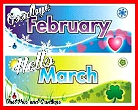 Goodbye February ~ Hello March