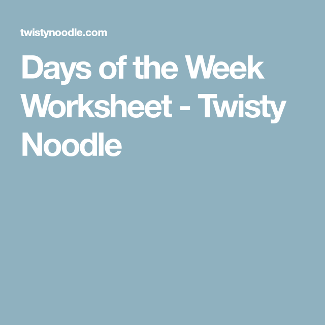 Days of the Week Worksheet - Twisty Noodle | Letter e ...