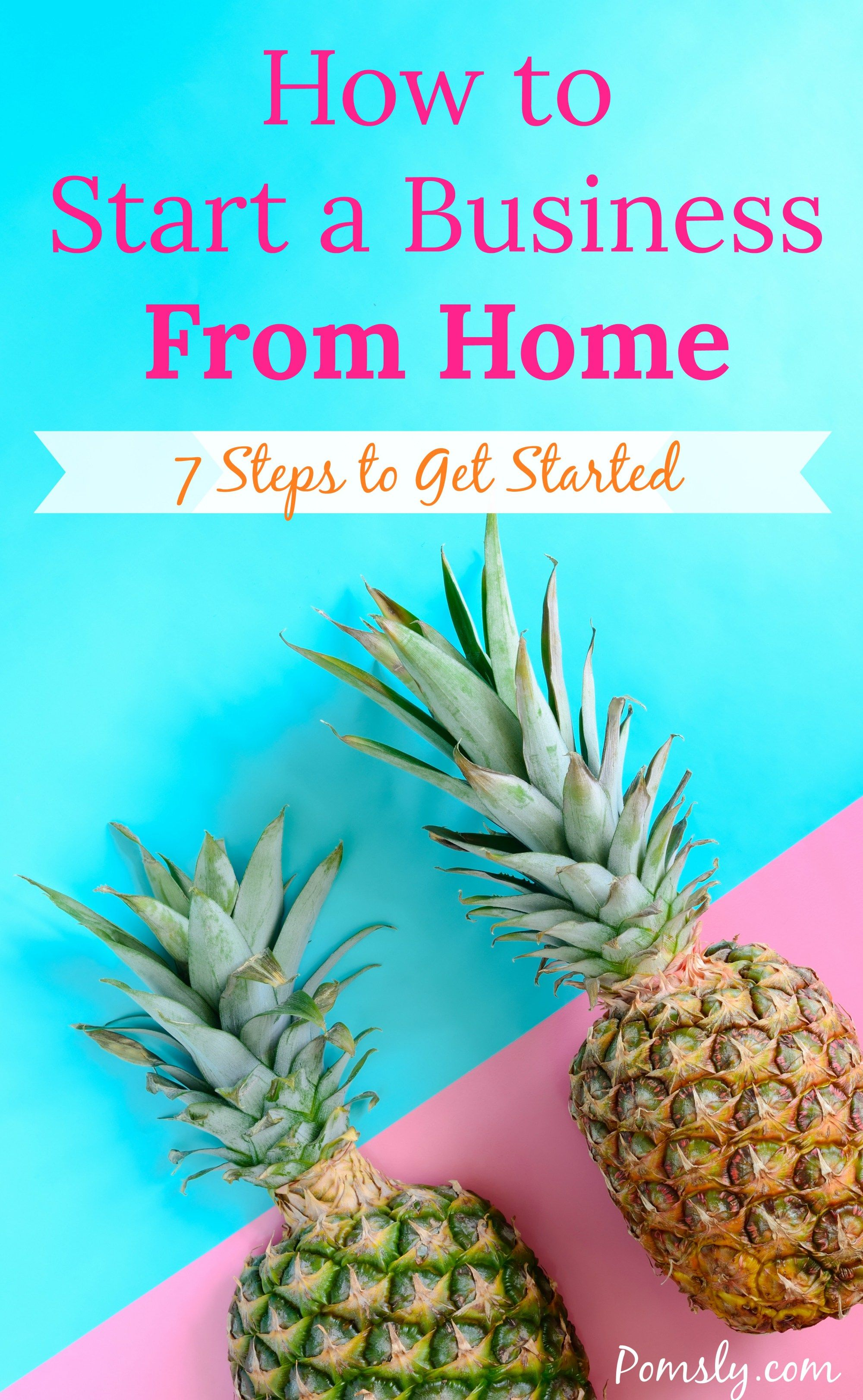 How To Start A Business From Home 7 Steps Get Started