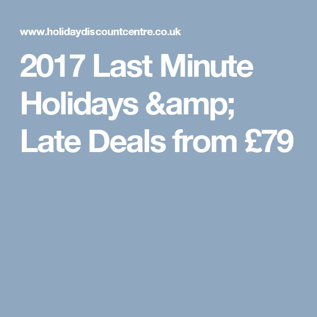 2017 Last Minute Holidays Amp Late Deals From 79 Last Minute Holidays Last Minute Holiday