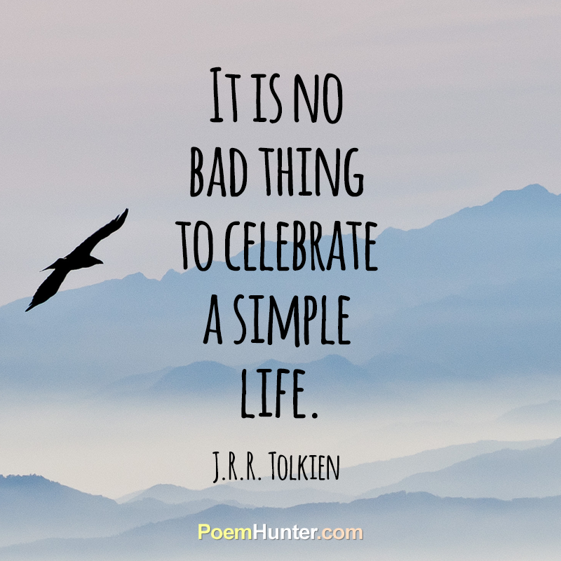 It Is No Bad Thing Celebrating A Simple Life J R R Tolkien Https Www Poemhunter Com John Ronald Reuel Simple Life Quotes Lotr Quotes Memorable Quotes