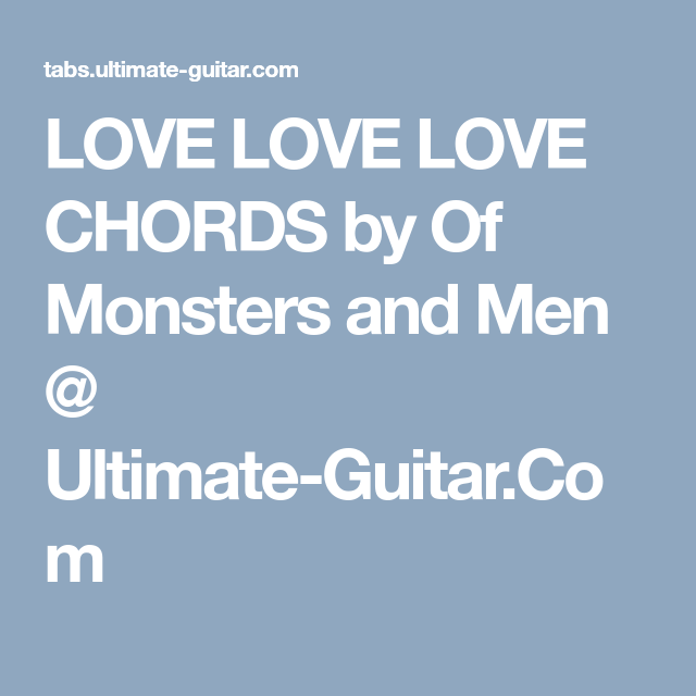 LOVE LOVE LOVE CHORDS by Of Monsters and Men @ Ultimate-Guitar.Com ...