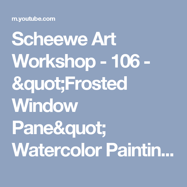 "Scheewe Art Workshop - 106 - ""Frosted Window Pane"" Watercolor Painting - YouTube"