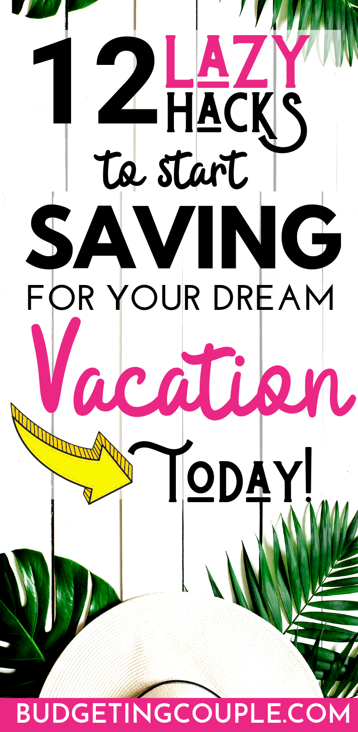 12 Lazy Money Hacks to Start Saving For Your Dream Vacation on a Budget #startsavingmoney