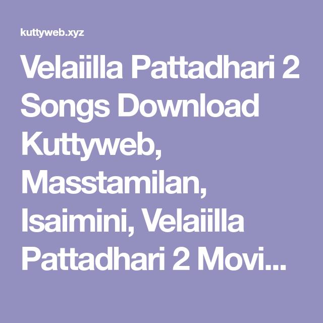 Velaiilla Pattadhari 2 Songs Download Kuttyweb Masstamilan Isaimini Velaiilla Pattadhari 2 Movie Mp3 Songs Mp3 Song Download Mp3 Song Full Movies Download