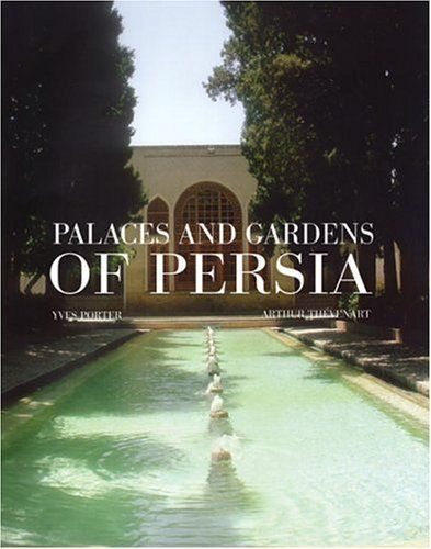 Great Coffee Table Book Places And Gardens Of Persia By Yves Porter And Arthur Thevenari Persian Garden Persian Architecture Visit Iran