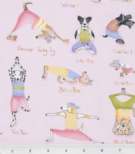 Joann's has a fabric that has dogs doing yoga poses and they are dressed in yoga clothes. There is a cat one, too.
