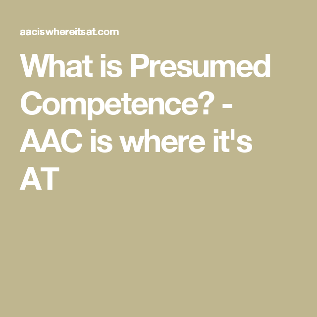 Amazing What Is Presumed Competence?   AAC Is Where Itu0027s AT Regard To What Is Presumed