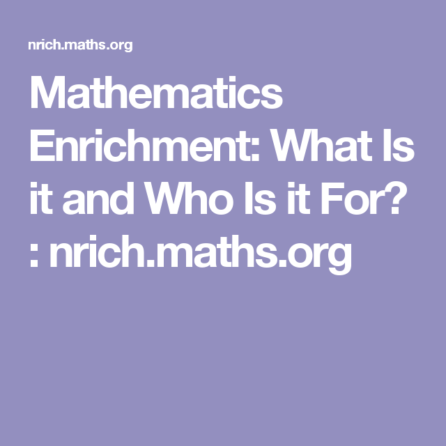 Mathematics Enrichment: What Is it and Who Is it For? : nrich.maths ...
